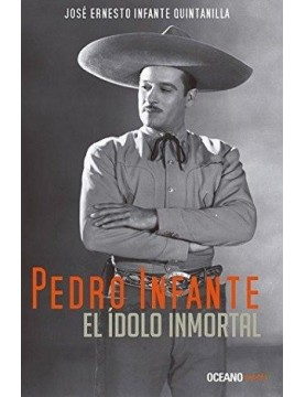 Pedro Infante. El ídolo...